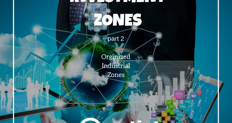 Investment Zones Part 2: Organized Industrial Zones